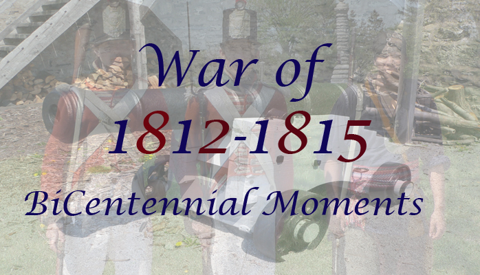 War of 1812-1814 BiCentennial Moments